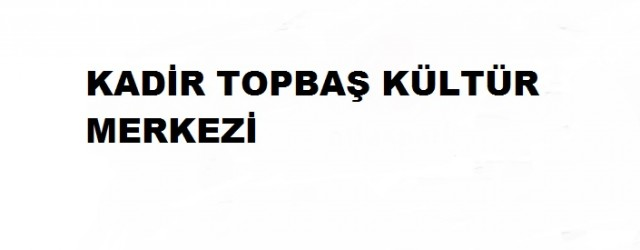 Dr.Kadir Topbaş Kültür Sanat Merkezi