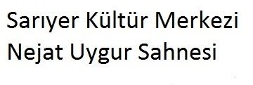 Sarıyer Kültür Merkezi Nejat Uygur Sahnesi afi�