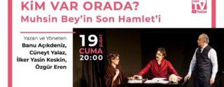 Kim Var Orada? Muhsin Beyin Son Hamleti Tiyatro Online afiş